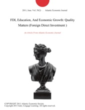 FDI, Education, And Economic Growth: Quality Matters (Foreign Direct Investment )
