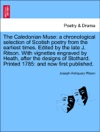 The Caledonian Muse A Chronological Selection Of Scotish Poetry From The Earliest Times Edited By The Late J Ritson With Vignettes Engraved By Heath After The Designs Of Stothard Printed 1785 And Now First Published