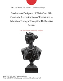 STUDENTS AS DESIGNERS OF THEIR OWN LIFE CURRICULA: RECONSTRUCTION OF EXPERIENCE IN EDUCATION THROUGH THOUGHTFUL DELIBERATIVE ACTION.