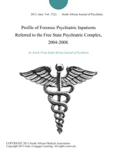 Profile Of Forensic Psychiatric Inpatients Referred To The Free State Psychiatric Complex, 2004-2008.
