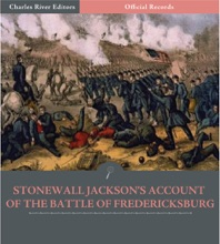 Official Records Of The Union And Confederate Armies: General Stonewall Jackson's Account Of The Battle Of Fredericksburg