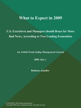 What To Expect In 2009; U.S. Executives And Managers Should Brace For More Bad News, According To Two Leading Economists