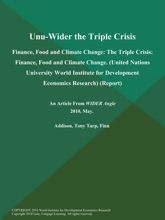UNU-WIDER the Triple Crisis: Finance, Food and Climate Change: The Triple Crisis: Finance, Food and Climate Change (United Nations University World Institute for Development Economics Research) (Report)
