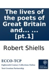 The Lives Of The Poets Of Great Britain And Ireland To The Time Of Dean Swift Compiled From Ample Materials Scattered In A Variety Of Books  By Mr Cibber In Four Volumes  Pt1