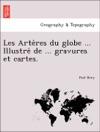 Les Arteres Du Globe  Illustre De  Gravures Et Cartes