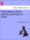 The History Of The County And City Of Cork Vol I