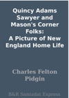 Quincy Adams Sawyer And Masons Corner Folks A Picture Of New England Home Life