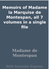 Memoirs Of Madame La Marquise De Montespan All 7 Volumes In A Single File