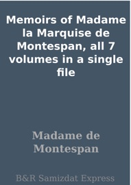 MEMOIRS OF MADAME LA MARQUISE DE MONTESPAN, ALL 7 VOLUMES IN A SINGLE FILE