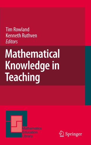 Tim Rowland & Kenneth Ruthven - Mathematical Knowledge in Teaching