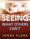 Seeing What Others Cant