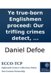 Ye True-born Englishmen Proceed Our Trifling Crimes Detect