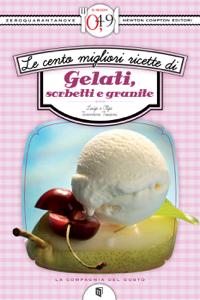 Le cento migliori ricette di gelati, sorbetti e granite Libro Cover