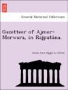 Gazetteer Of Ajmer-Merwara In Rajputana