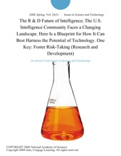 The R & D Future of Intelligence; The U.S. Intelligence Community Faces a Changing Landscape. Here Is a Blueprint for How It Can Best Harness the Potential of Technology. One Key: Foster Risk-Taking (Research and Development)