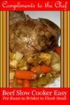 Beef Slow Cooker Easy - Pot Roast To Brisket To Flank Steak
