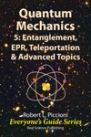 Quantum Mechanics 5 Entanglement EPR Teleportation  Advanced Topics