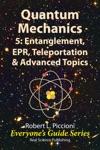 Quantum Mechanics 5 Entanglement EPR Teleportation  Advanced Topics