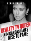 Reality TV Queen Kim Kardashians Rise To Fame