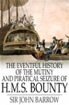 The Eventful History Of The Mutiny And Piratical Seizure Of HMS Bounty