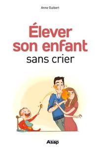Elever son enfant sans crier Par Anne Guibert & Vivilablonde