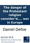 The Danger Of The Protestant Religion Considerd From The Present Prospect Of A Religious War In Europe