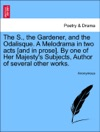 The S The Gardener And The Odalisque A Melodrama In Two Acts And In Prose By One Of Her Majestys Subjects Author Of Several Other Works