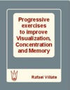 Progressive Exercises To Improve Visualization Concentration And Memory