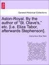 Aston-Royal By The Author Of St Olaves Etc Ie Eliza Tabor Afterwards Stephenson Vol II