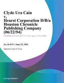 CLYDE URA CAIN V. HEARST CORPORATION D/B/A HOUSTON CHRONICLE PUBLISHING COMPANY (06/22/94)