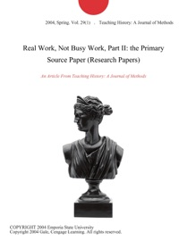 REAL WORK, NOT BUSY WORK, PART II: THE PRIMARY SOURCE PAPER (RESEARCH PAPERS)