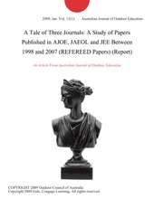 A Tale of Three Journals: A Study of Papers Published in AJOE, JAEOL and JEE Between 1998 and 2007 (REFEREED Papers) (Report)