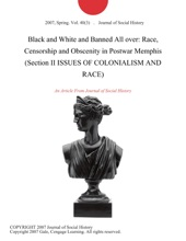 Black and White and Banned All over: Race, Censorship and Obscenity in Postwar Memphis (Section II ISSUES OF COLONIALISM AND RACE)