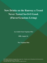 New Drinks on the Runway a Trend Never Tasted So-O-O Good (Flavor/Gracious Living)