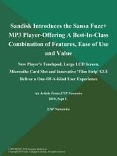 Sandisk Introduces the Sansa Fuze+ MP3 Player-Offering A Best-In-Class Combination of Features, Ease of Use and Value; New Player's Touchpad, Large LCD Screen, Microsdhc Card Slot and Innovative 'Film Strip' GUI Deliver a One-Of-A-Kind User Experience