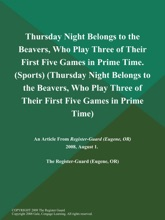 Thursday Night Belongs to the Beavers, Who Play Three of Their First Five Games in Prime Time (Sports) (Thursday Night Belongs to the Beavers, Who Play Three of Their First Five Games in Prime Time)