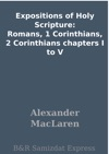 Expositions Of Holy Scripture Romans 1 Corinthians 2 Corinthians Chapters I To V