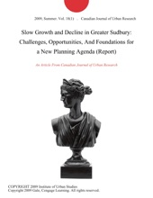 Slow Growth and Decline in Greater Sudbury: Challenges, Opportunities, And Foundations for a New Planning Agenda (Report)