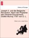 Joseph II Und Die Belgische Revolution Nach Den Papieren Des General-Gouverneurs Grafen Murray 1787 Von O L