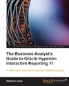 The Business Analysts Guide To Oracle Hyperion Interactive Reporting 11