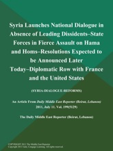Syria Launches National Dialogue In Absence Of Leading Dissidents--State Forces In Fierce Assault On Hama And Homs--Resolutions Expected To Be Announced Later Today--Diplomatic Row With France And The United States (Syria-Dialogue-Reforms)