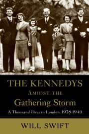 The Kennedys Amidst the Gathering Storm - Will Swift