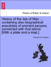 History Of The Isle Of Man  Containing Also Biographical Anecdotes Of Eminent Persons Connected With That Island With A Plate And A Map
