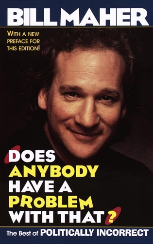 Bill Maher - Does Anybody Have a Problem with That?
