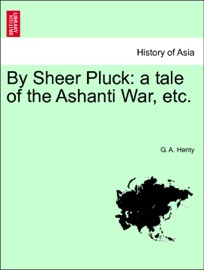 By Sheer Pluck A Tale Of The Ashanti War Etc