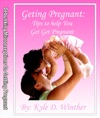 Getting Pregnant - Tips To Get Pregnant