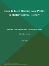 Noise Induced Hearing Loss- Profile In Military Service (Report)