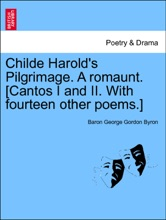 Childe Harold's Pilgrimage. A romaunt. [Cantos I and II. With fourteen other poems.] Eleventh Edition.