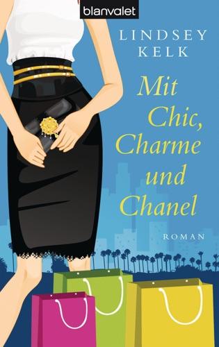 Lindsey Kelk - Mit Chic, Charme und Chanel