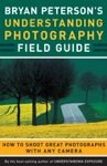 Bryan Petersons Understanding Photography Field Guide